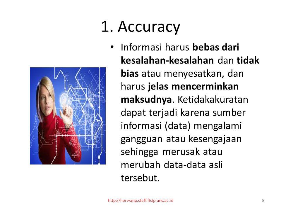 1. Accuracy Informasi harus bebas dari kesalahan-kesalahan dan tidak bias atau menyesatkan, dan harus jelas mencerminkan maksudnya. Ketidakakuratan da