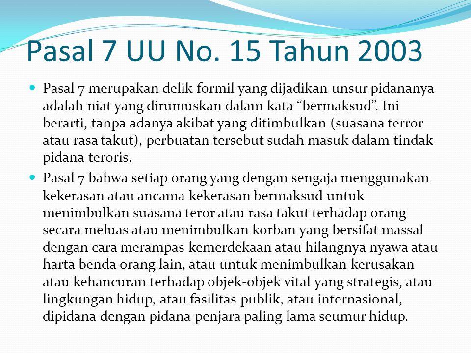 """Pasal 7 UU No. 15 Tahun 2003 Pasal 7 merupakan delik formil yang dijadikan unsur pidananya adalah niat yang dirumuskan dalam kata """"bermaksud"""". Ini ber"""