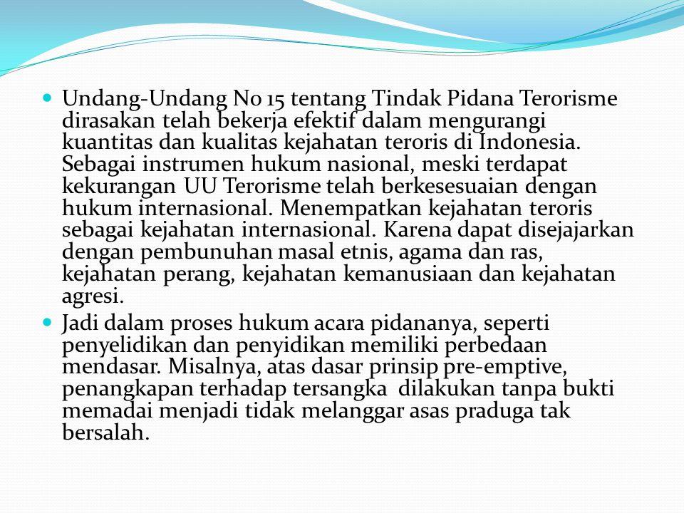 Undang-Undang No 15 tentang Tindak Pidana Terorisme dirasakan telah bekerja efektif dalam mengurangi kuantitas dan kualitas kejahatan teroris di Indon