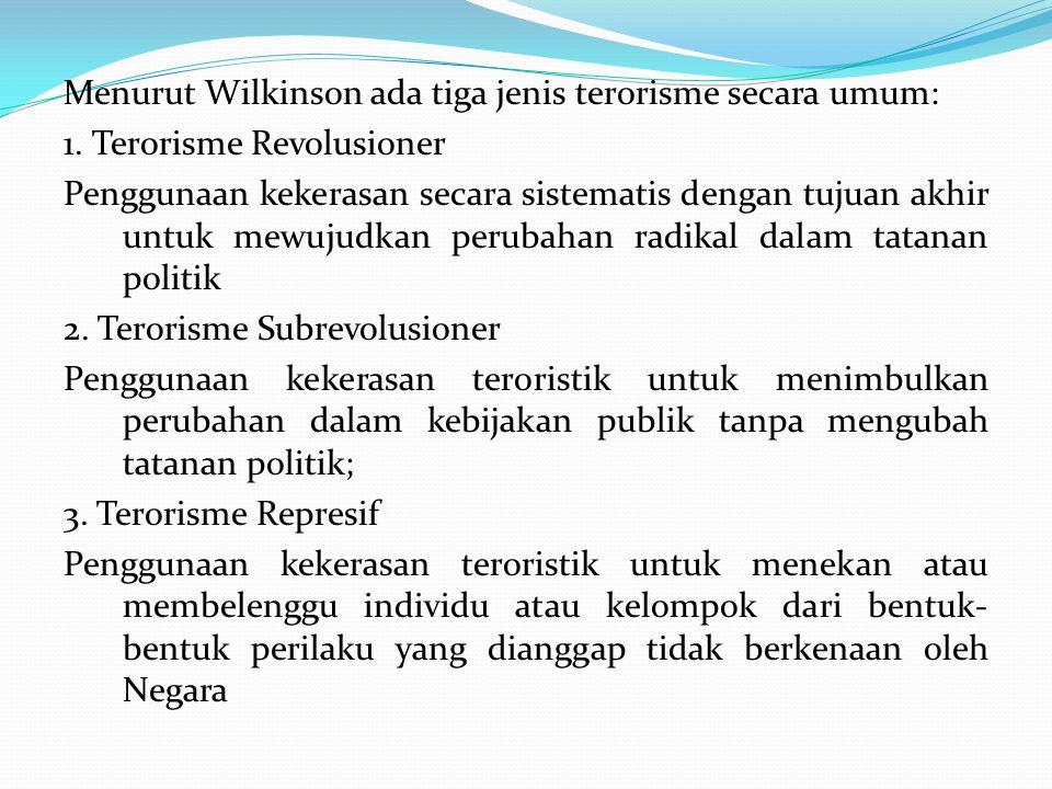 Menurut Wilkinson ada tiga jenis terorisme secara umum: 1. Terorisme Revolusioner Penggunaan kekerasan secara sistematis dengan tujuan akhir untuk mew
