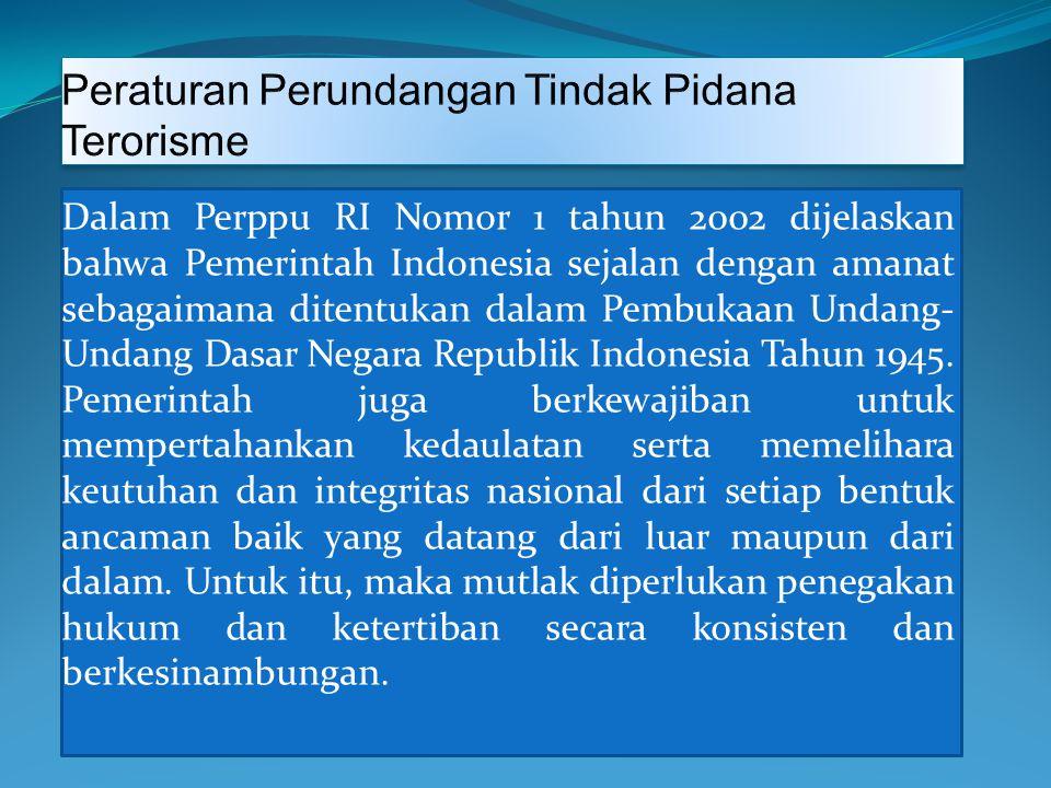 Dalam Perppu RI Nomor 1 tahun 2002 dijelaskan bahwa Pemerintah Indonesia sejalan dengan amanat sebagaimana ditentukan dalam Pembukaan Undang- Undang Dasar Negara Republik Indonesia Tahun 1945.