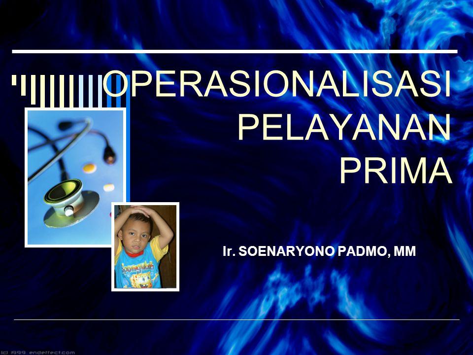 OPERASIONALISASI PELAYANAN PRIMA Ir. SOENARYONO PADMO, MM