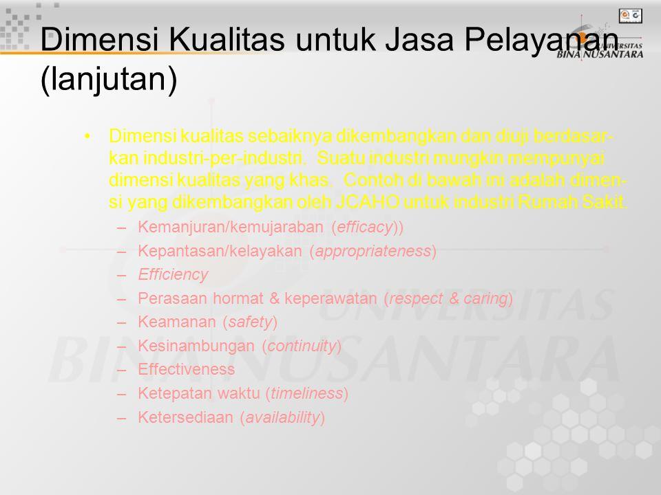 Dimensi Kualitas untuk Jasa Pelayanan (lanjutan) Parasuraman, at al., mendaftarkan 5 dimensi kualitas layanan yang diturunkan secara empiris, dan dibe