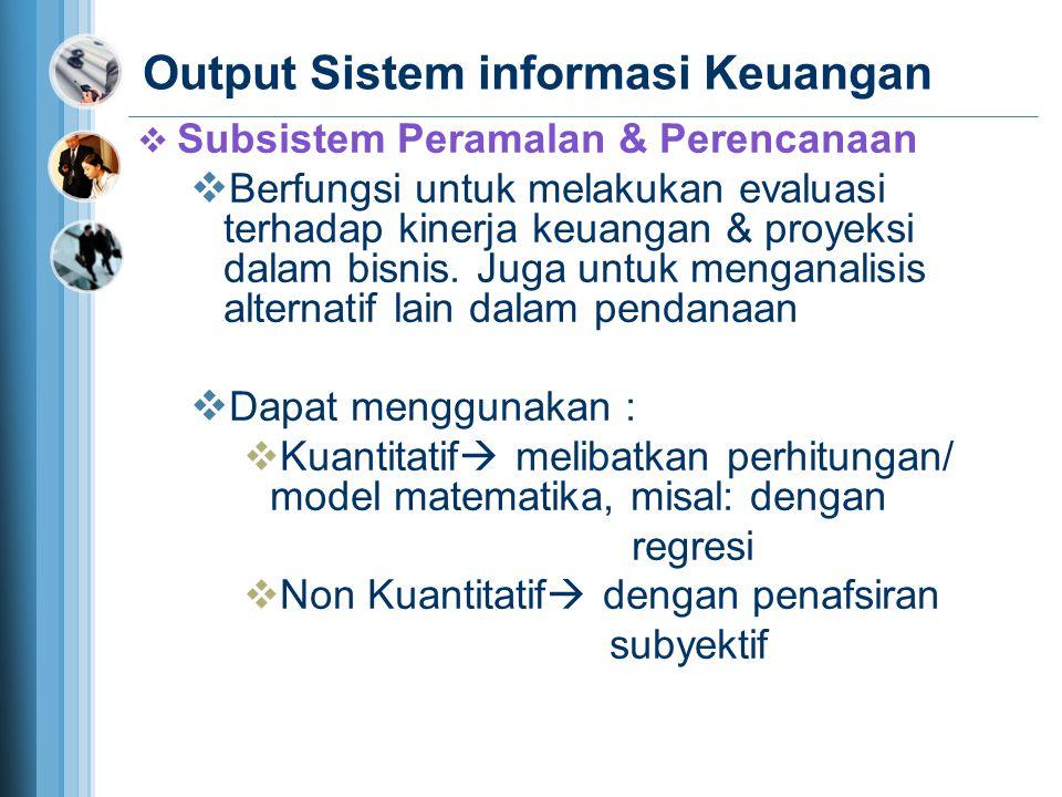  Subsistem Peramalan & Perencanaan  Berfungsi untuk melakukan evaluasi terhadap kinerja keuangan & proyeksi dalam bisnis.