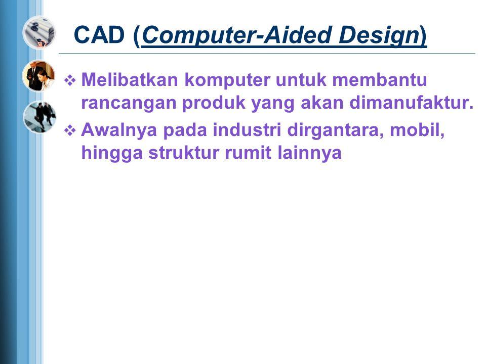 CAD (Computer-Aided Design)  Melibatkan komputer untuk membantu rancangan produk yang akan dimanufaktur.