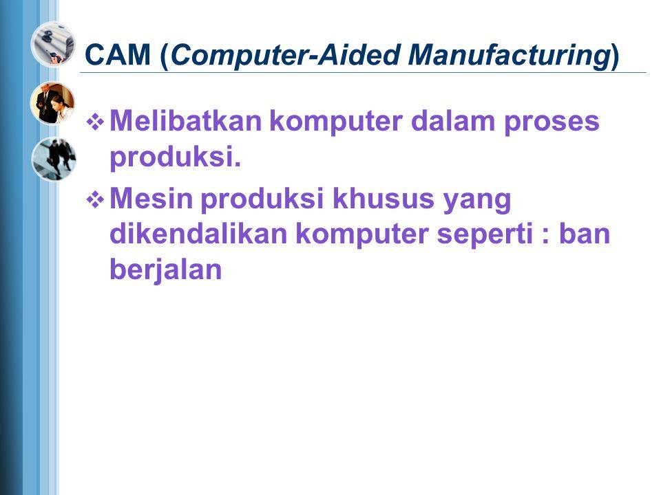 CAM (Computer-Aided Manufacturing)  Melibatkan komputer dalam proses produksi.