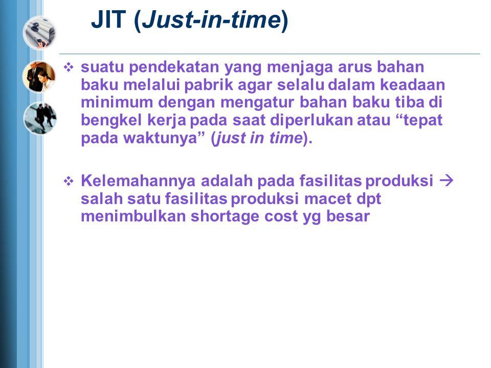 JIT (Just-in-time)  suatu pendekatan yang menjaga arus bahan baku melalui pabrik agar selalu dalam keadaan minimum dengan mengatur bahan baku tiba di bengkel kerja pada saat diperlukan atau tepat pada waktunya (just in time).