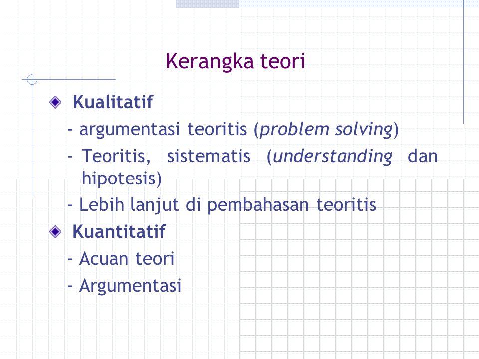 Hipotesis Jawaban sementara Hubungan antar variabel (Kuantitatif) Hipotesis kerja (Kualitatif)