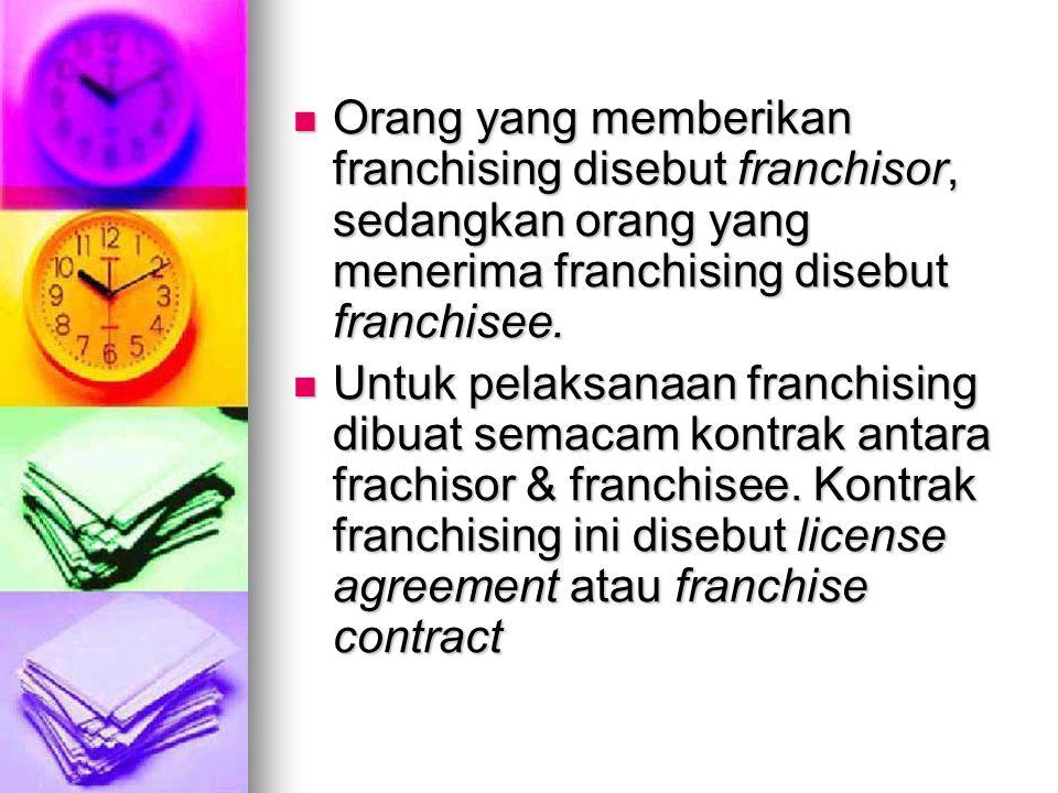 Orang yang memberikan franchising disebut franchisor, sedangkan orang yang menerima franchising disebut franchisee. Orang yang memberikan franchising