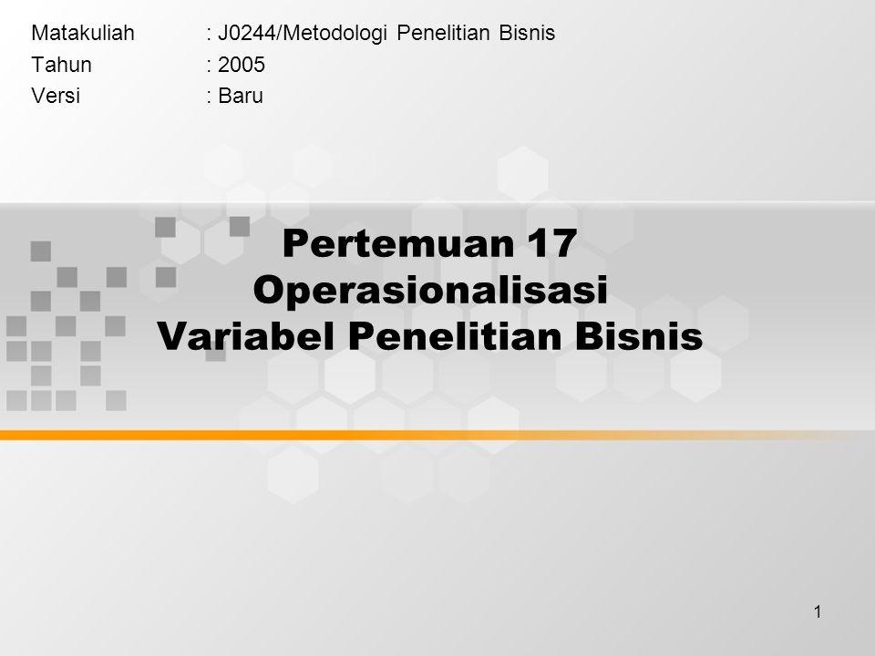 1 Pertemuan 17 Operasionalisasi Variabel Penelitian Bisnis Matakuliah: J0244/Metodologi Penelitian Bisnis Tahun: 2005 Versi: Baru