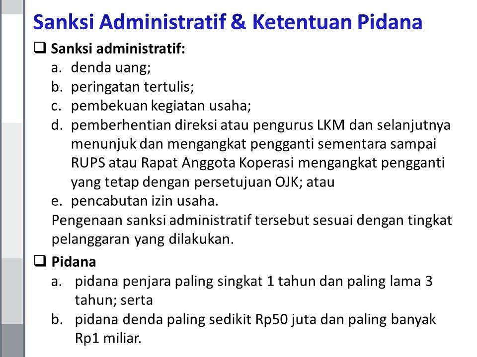  Sanksi administratif: a.denda uang; b.peringatan tertulis; c.pembekuan kegiatan usaha; d.pemberhentian direksi atau pengurus LKM dan selanjutnya men