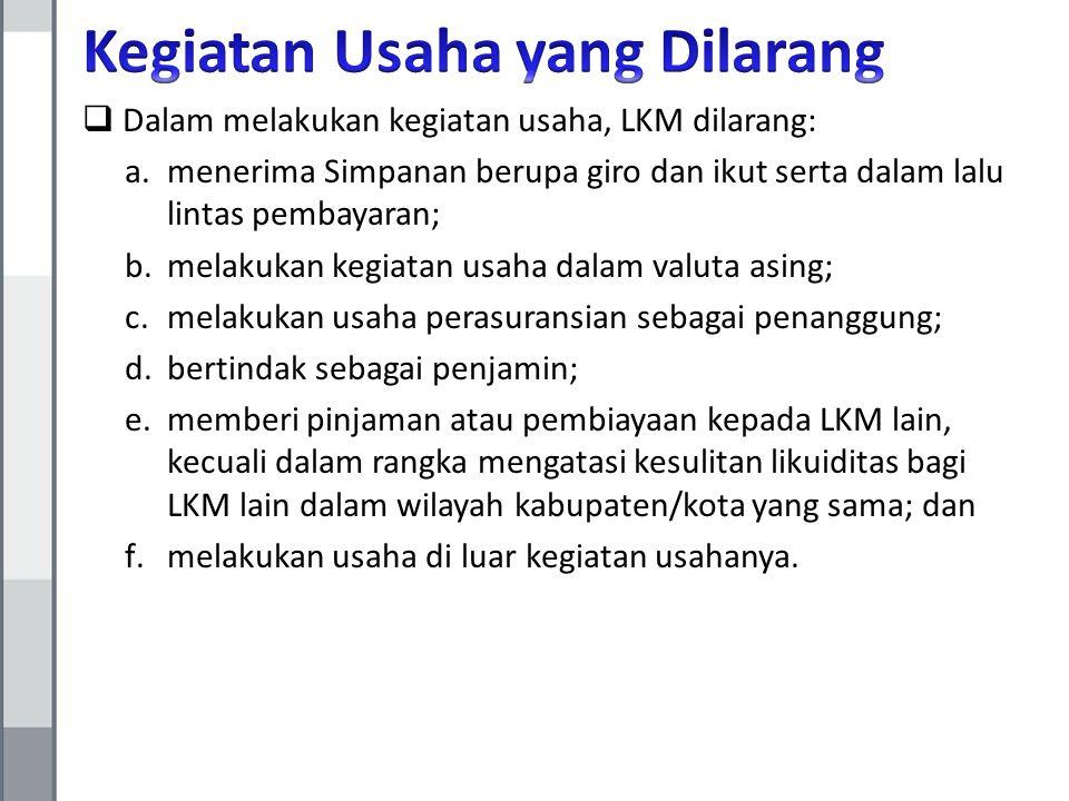  Dalam melakukan kegiatan usaha, LKM dilarang: a.menerima Simpanan berupa giro dan ikut serta dalam lalu lintas pembayaran; b.melakukan kegiatan usah
