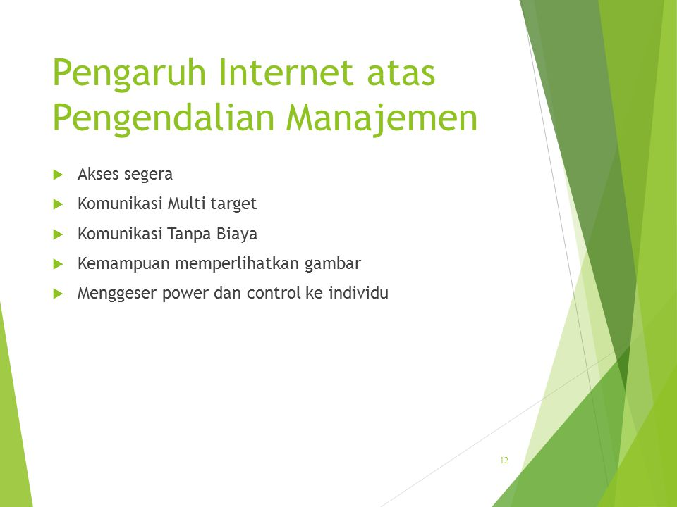 Pengaruh Internet atas Pengendalian Manajemen  Akses segera  Komunikasi Multi target  Komunikasi Tanpa Biaya  Kemampuan memperlihatkan gambar  Me