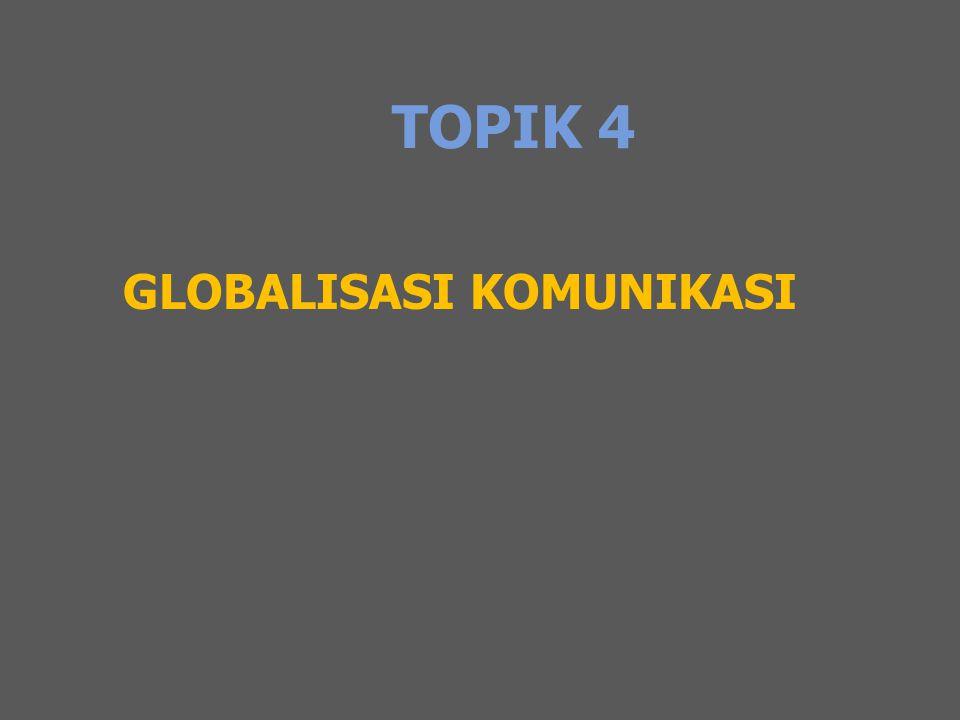 TOPIK 4 GLOBALISASI KOMUNIKASI