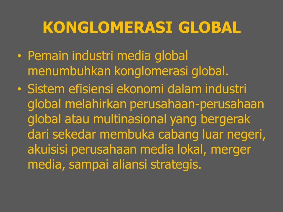 KONGLOMERASI GLOBAL Pemain industri media global menumbuhkan konglomerasi global.