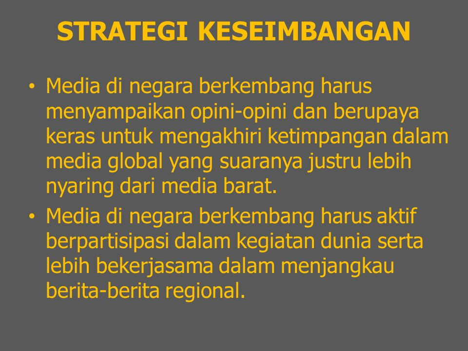 STRATEGI KESEIMBANGAN Media di negara berkembang harus menyampaikan opini-opini dan berupaya keras untuk mengakhiri ketimpangan dalam media global yang suaranya justru lebih nyaring dari media barat.