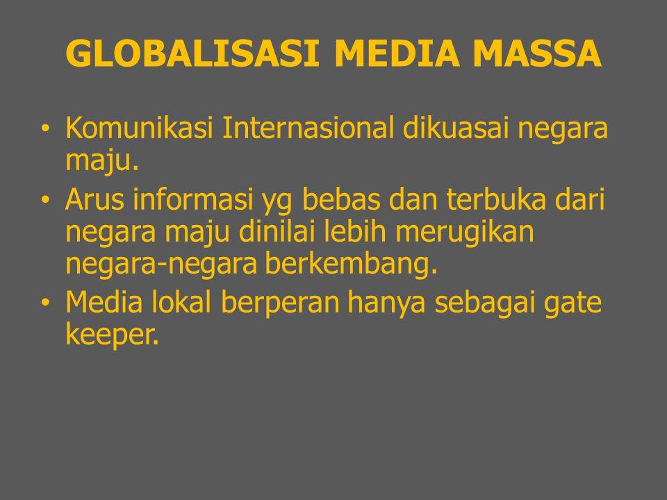 GLOBALISASI MEDIA MASSA Komunikasi Internasional dikuasai negara maju.