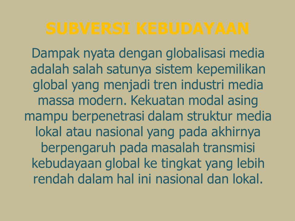 SUBVERSI KEBUDAYAAN Dampak nyata dengan globalisasi media adalah salah satunya sistem kepemilikan global yang menjadi tren industri media massa modern.