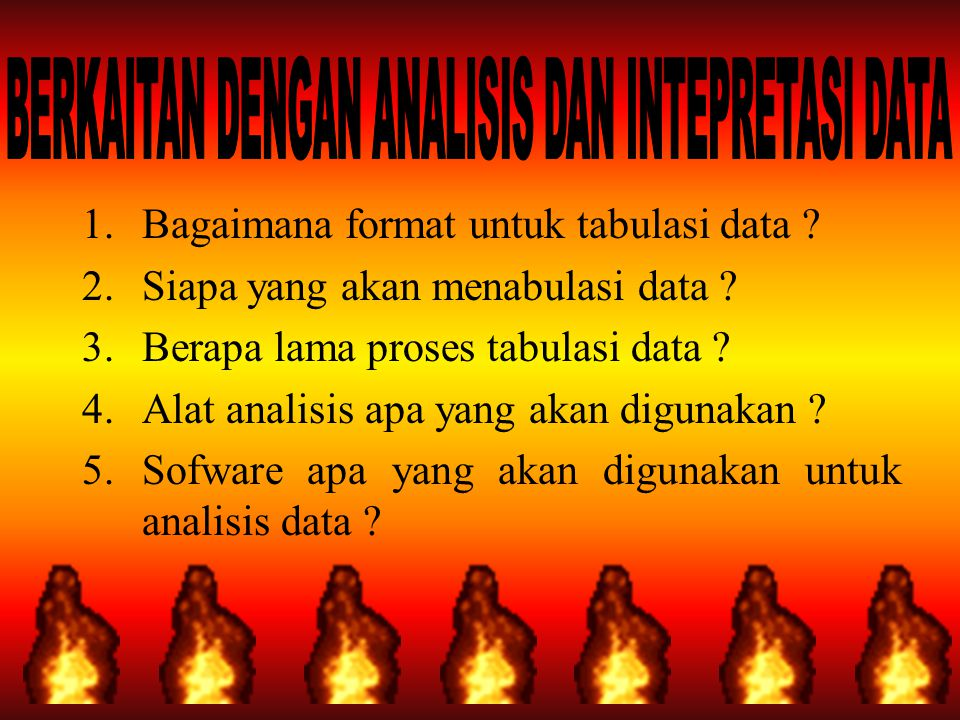 1.Data apa saja yang harus dikumpulkan ? 2.Bagaimana instrumen untuk mengumpulkan data ? 3.Siapa yang akan mengumpulkan data ? 4.Berapa biaya untuk me