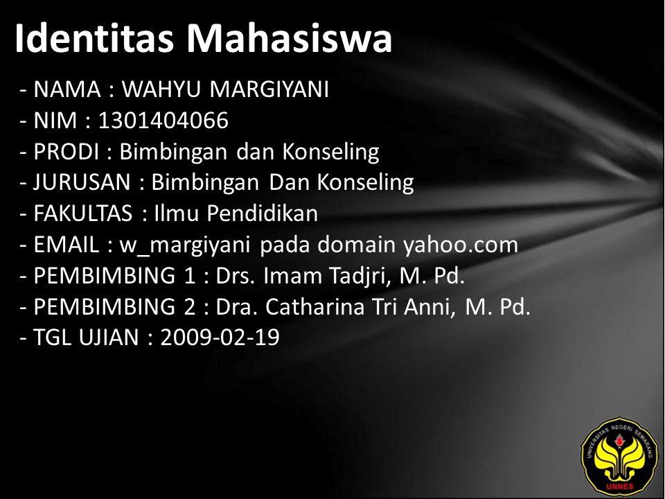 Identitas Mahasiswa - NAMA : WAHYU MARGIYANI - NIM : 1301404066 - PRODI : Bimbingan dan Konseling - JURUSAN : Bimbingan Dan Konseling - FAKULTAS : Ilmu Pendidikan - EMAIL : w_margiyani pada domain yahoo.com - PEMBIMBING 1 : Drs.