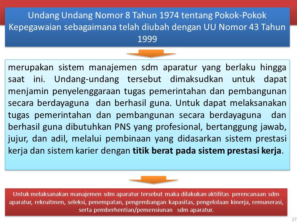 27 Undang Undang Nomor 8 Tahun 1974 tentang Pokok-Pokok Kepegawaian sebagaimana telah diubah dengan UU Nomor 43 Tahun 1999 merupakan sistem manajemen