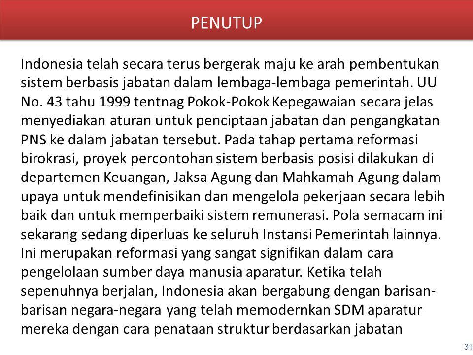 PENUTUP Indonesia telah secara terus bergerak maju ke arah pembentukan sistem berbasis jabatan dalam lembaga-lembaga pemerintah. UU No. 43 tahu 1999 t