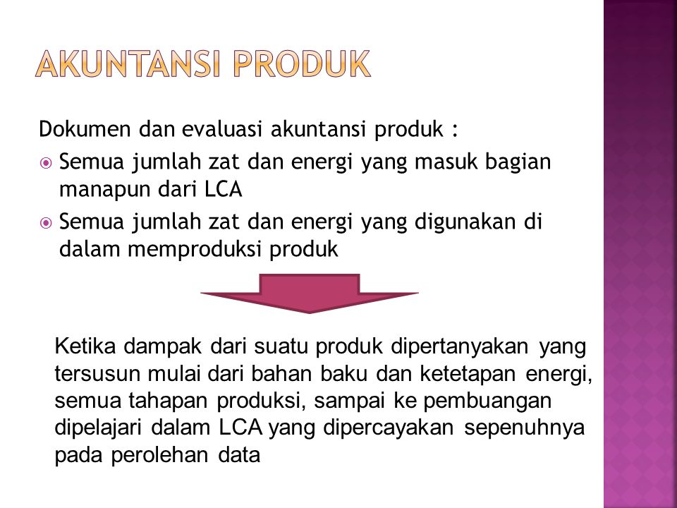 Dokumen dan evaluasi akuntansi produk :  Semua jumlah zat dan energi yang masuk bagian manapun dari LCA  Semua jumlah zat dan energi yang digunakan
