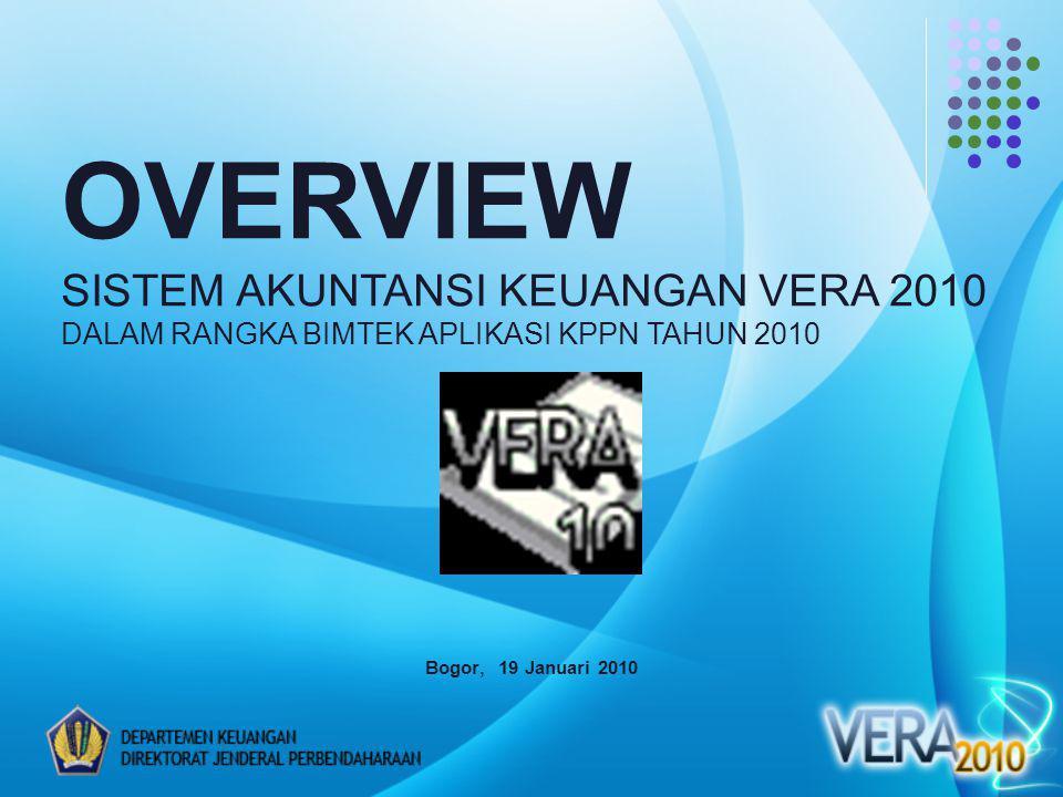 Bogor, 19 Januari 2010 OVERVIEW SISTEM AKUNTANSI KEUANGAN VERA 2010 DALAM RANGKA BIMTEK APLIKASI KPPN TAHUN 2010