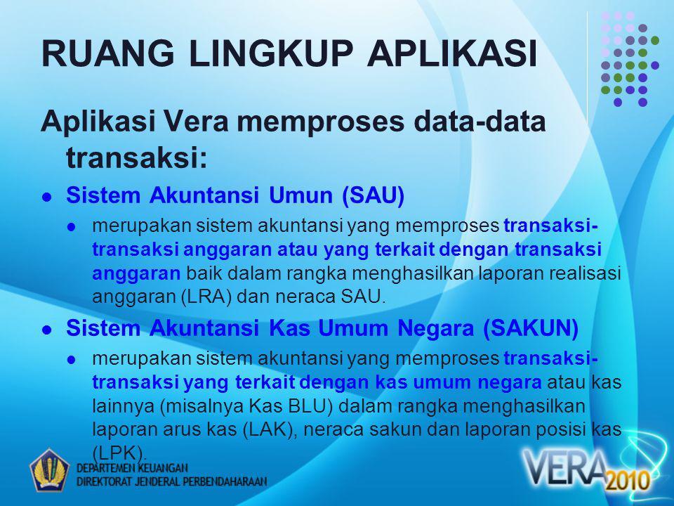 Aplikasi Vera memproses data-data transaksi: Sistem Akuntansi Umun (SAU) merupakan sistem akuntansi yang memproses transaksi- transaksi anggaran atau yang terkait dengan transaksi anggaran baik dalam rangka menghasilkan laporan realisasi anggaran (LRA) dan neraca SAU.