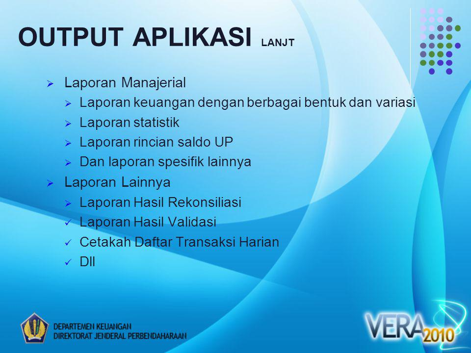  Laporan Manajerial  Laporan keuangan dengan berbagai bentuk dan variasi  Laporan statistik  Laporan rincian saldo UP  Dan laporan spesifik lainn
