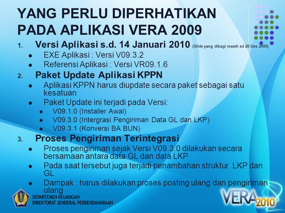 YANG PERLU DIPERHATIKAN PADA APLIKASI VERA 2009 1. Versi Aplikasi s.d. 14 Januari 2010 (Slide yang dibagi masih sd 28 Des 2009) EXE Aplikasi : Versi V