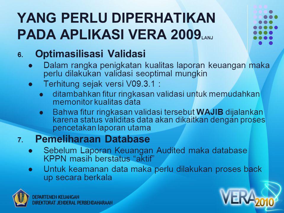 YANG PERLU DIPERHATIKAN PADA APLIKASI VERA 2009 LANJ 6. Optimasilisasi Validasi Dalam rangka penigkatan kualitas laporan keuangan maka perlu dilakukan