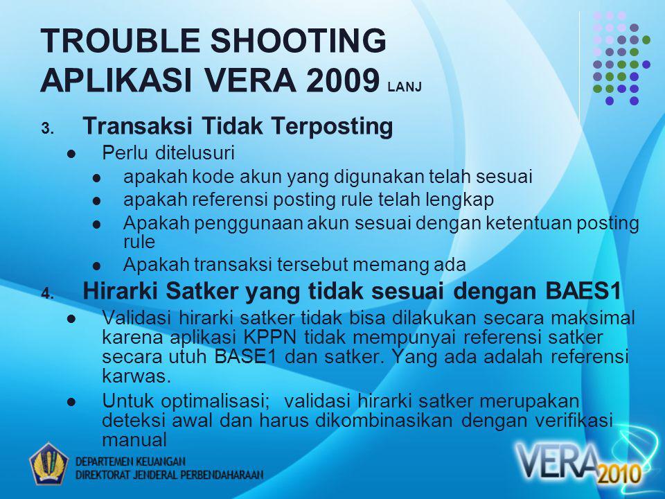 TROUBLE SHOOTING APLIKASI VERA 2009 LANJ 3. Transaksi Tidak Terposting Perlu ditelusuri apakah kode akun yang digunakan telah sesuai apakah referensi
