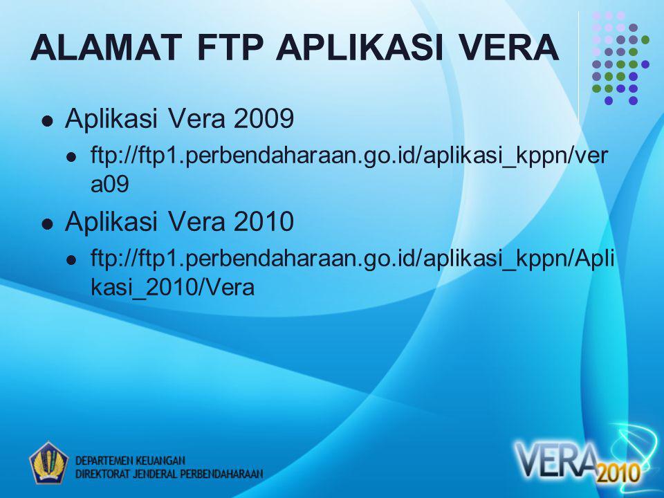 ALAMAT FTP APLIKASI VERA Aplikasi Vera 2009 ftp://ftp1.perbendaharaan.go.id/aplikasi_kppn/ver a09 Aplikasi Vera 2010 ftp://ftp1.perbendaharaan.go.id/aplikasi_kppn/Apli kasi_2010/Vera