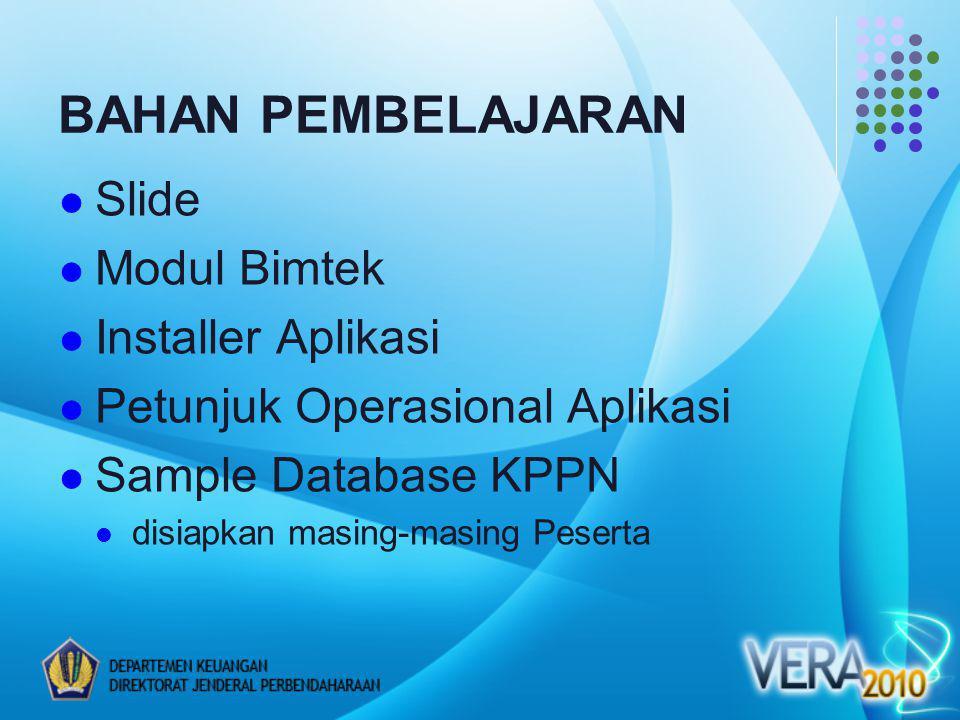 BAHAN PEMBELAJARAN Slide Modul Bimtek Installer Aplikasi Petunjuk Operasional Aplikasi Sample Database KPPN disiapkan masing-masing Peserta