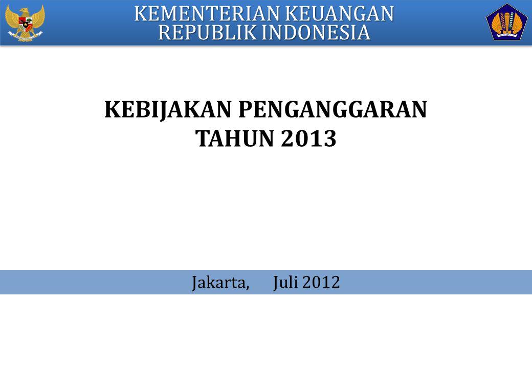 KEBIJAKAN PENGANGGARAN TAHUN 2013 Jakarta, Juli 2012 KEMENTERIAN KEUANGAN REPUBLIK INDONESIA