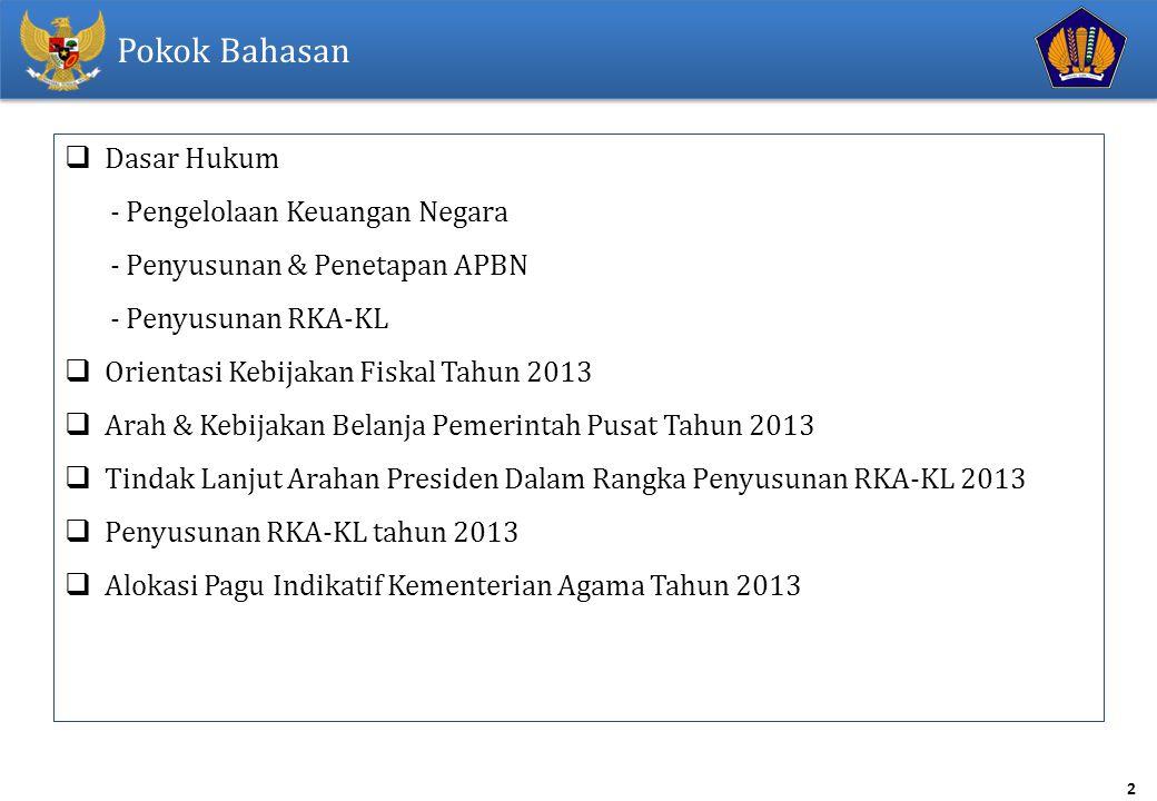 2 Pokok Bahasan  Dasar Hukum - Pengelolaan Keuangan Negara - Penyusunan & Penetapan APBN - Penyusunan RKA-KL  Orientasi Kebijakan Fiskal Tahun 2013