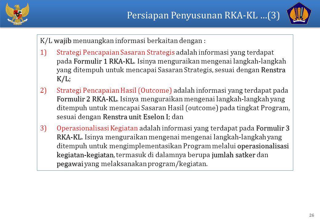 26 Persiapan Penyusunan RKA-KL …(3) wajib K/L wajib menuangkan informasi berkaitan dengan : Formulir 1 RKA-KL Renstra K/L 1)Strategi Pencapaian Sasaran Strategis adalah informasi yang terdapat pada Formulir 1 RKA-KL.