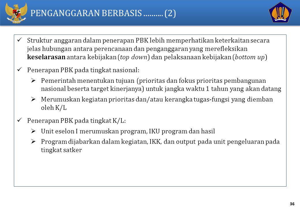 36 PENGANGGARAN BERBASIS.......... (2) Struktur anggaran dalam penerapan PBK lebih memperhatikan keterkaitan secara jelas hubungan antara perencanaan