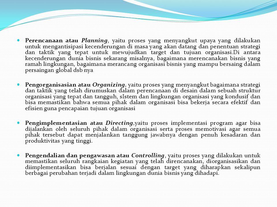 Perencanaan atau Planning, yaitu proses yang menyangkut upaya yang dilakukan untuk mengantisipasi kecenderungan di masa yang akan datang dan penentuan