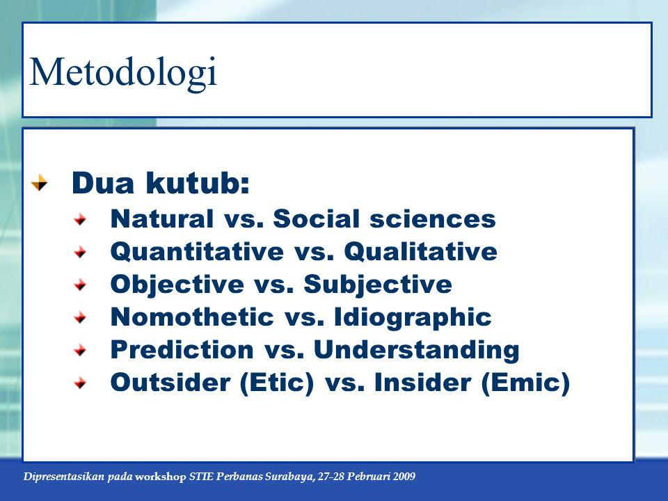 Dipresentasikan pada workshop STIE Perbanas Surabaya, 27-28 Pebruari 2009 Metodologi Dua kutub: Natural vs. Social sciences Quantitative vs. Qualitati
