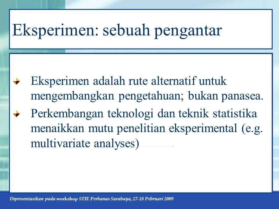 Dipresentasikan pada workshop STIE Perbanas Surabaya, 27-28 Pebruari 2009 Eksperimen: sebuah pengantar Eksperimen adalah rute alternatif untuk mengembangkan pengetahuan; bukan panasea.