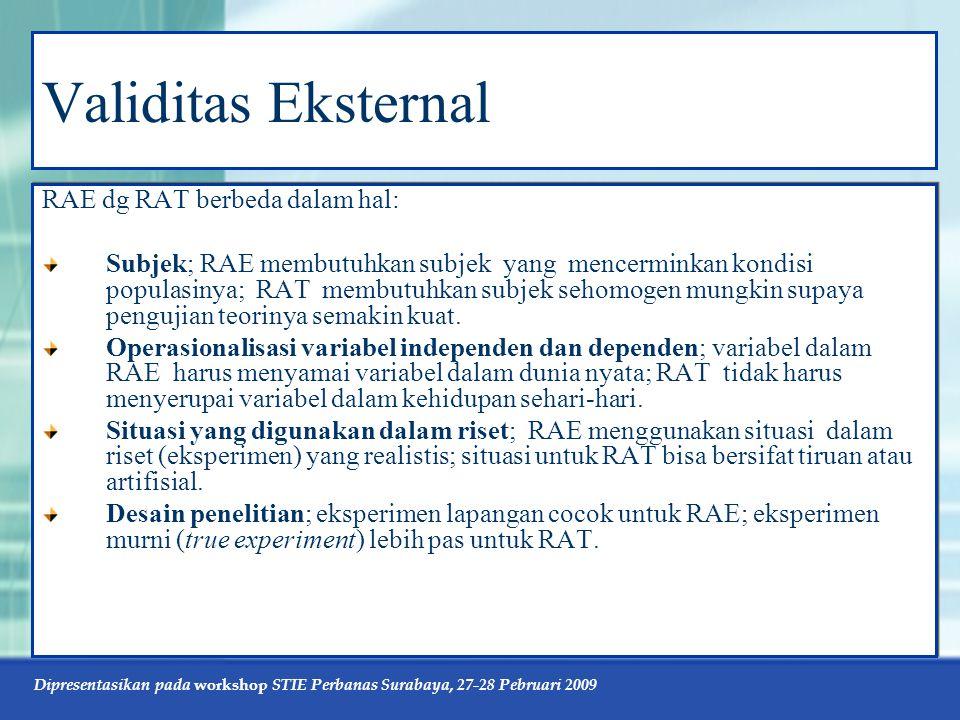 Dipresentasikan pada workshop STIE Perbanas Surabaya, 27-28 Pebruari 2009 Validitas Eksternal RAE dg RAT berbeda dalam hal: Subjek; RAE membutuhkan su