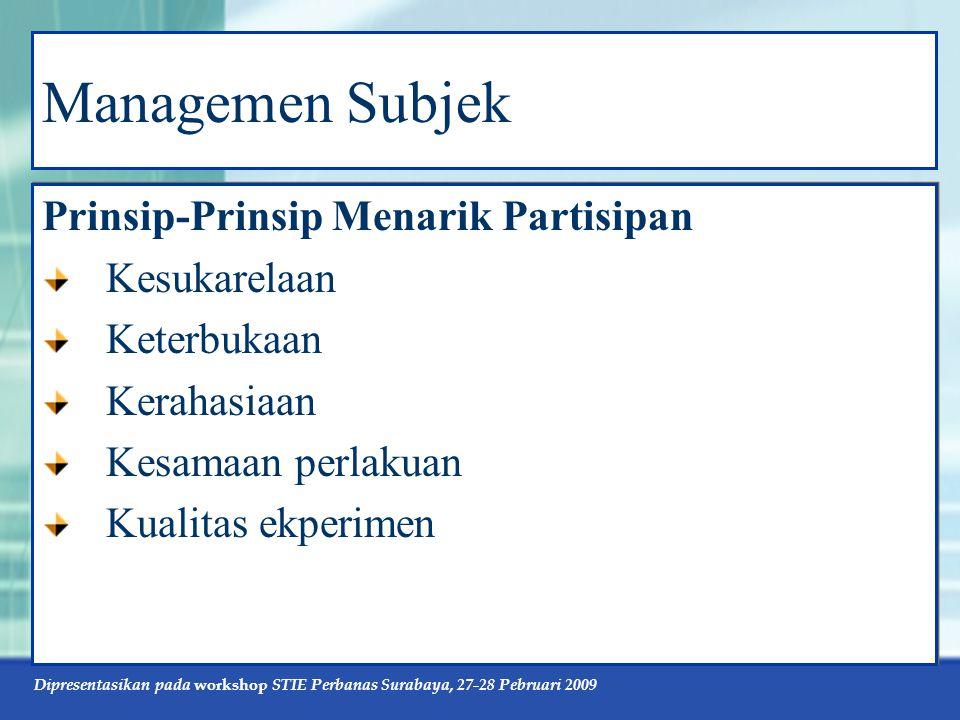 Dipresentasikan pada workshop STIE Perbanas Surabaya, 27-28 Pebruari 2009 Managemen Subjek Prinsip-Prinsip Menarik Partisipan Kesukarelaan Keterbukaan