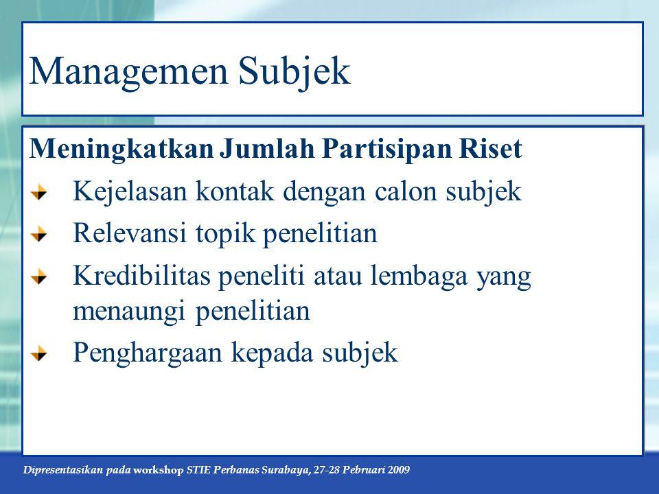 Dipresentasikan pada workshop STIE Perbanas Surabaya, 27-28 Pebruari 2009 Managemen Subjek Meningkatkan Jumlah Partisipan Riset Kejelasan kontak denga