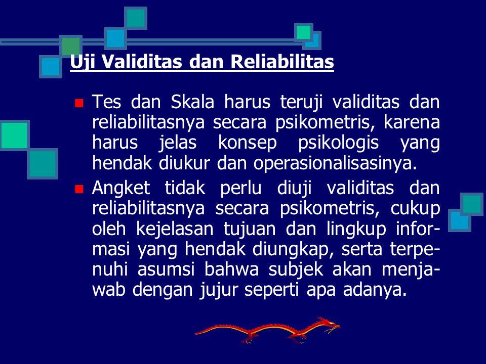 Uji Validitas dan Reliabilitas Tes dan Skala harus teruji validitas dan reliabilitasnya secara psikometris, karena harus jelas konsep psikologis yang