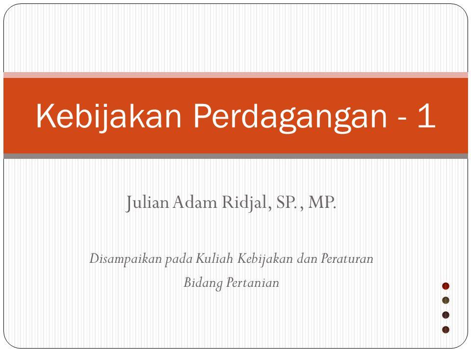 Julian Adam Ridjal, SP., MP. Disampaikan pada Kuliah Kebijakan dan Peraturan Bidang Pertanian Kebijakan Perdagangan - 1