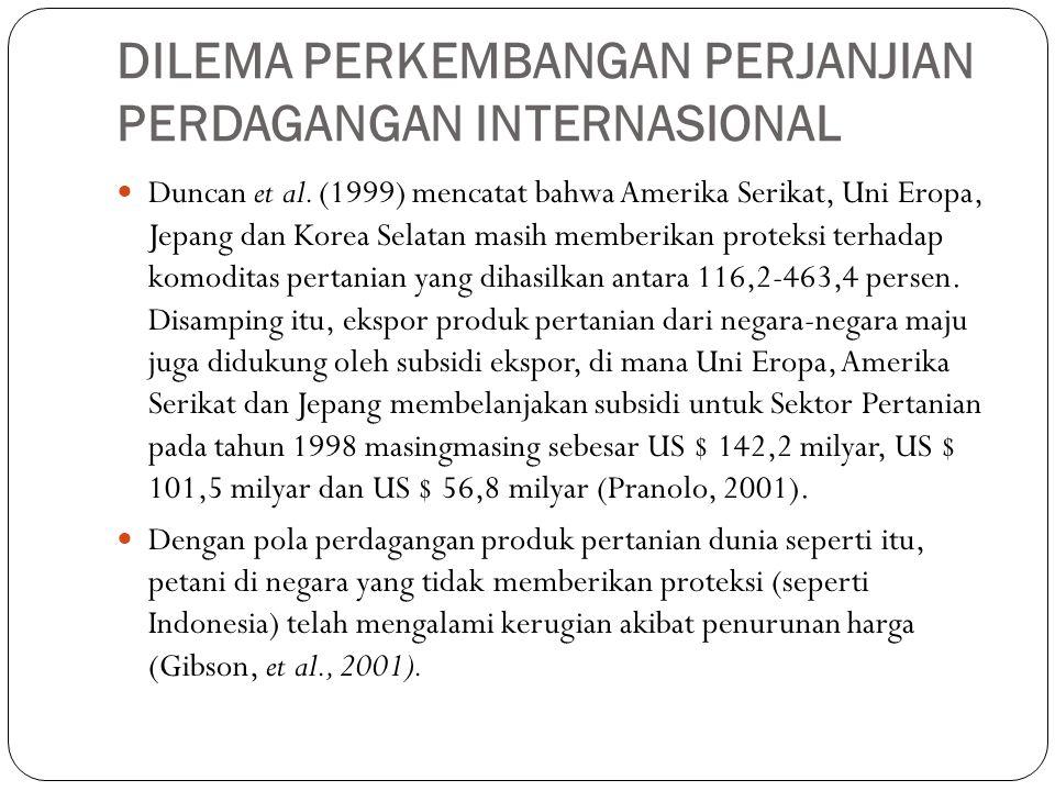 DILEMA PERKEMBANGAN PERJANJIAN PERDAGANGAN INTERNASIONAL Duncan et al. (1999) mencatat bahwa Amerika Serikat, Uni Eropa, Jepang dan Korea Selatan masi