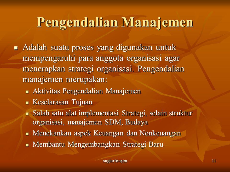 sugiarto-spm11 Pengendalian Manajemen Adalah suatu proses yang digunakan untuk mempengaruhi para anggota organisasi agar menerapkan strategi organisas