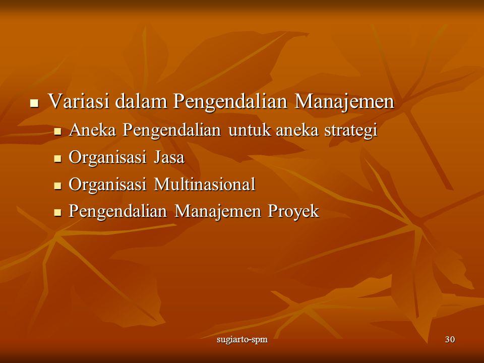 sugiarto-spm30 Variasi dalam Pengendalian Manajemen Variasi dalam Pengendalian Manajemen Aneka Pengendalian untuk aneka strategi Aneka Pengendalian un